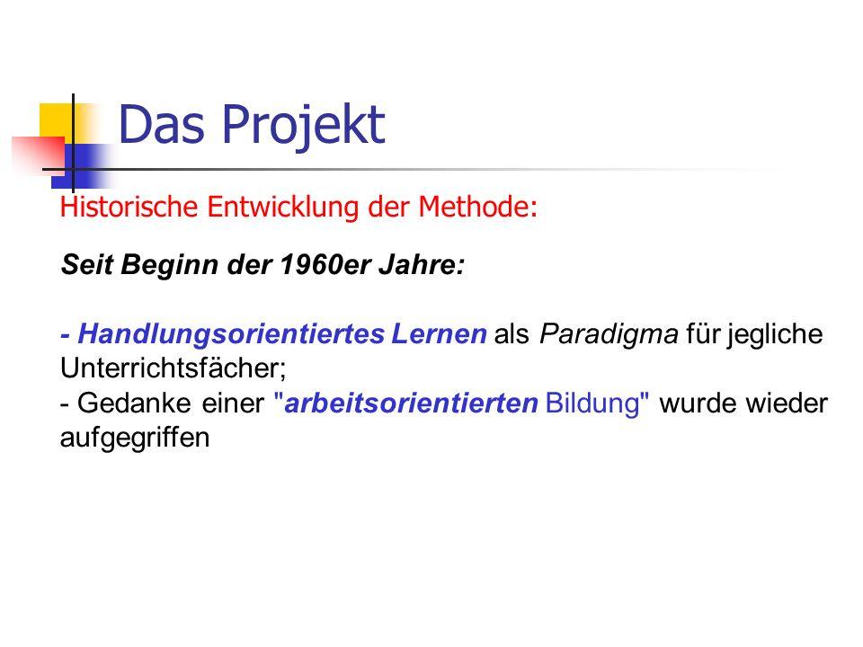Das Projekt Historische Entwicklung der Methode: Seit Beginn der 1960er Jahre: - Handlungsorientiertes Lernen als Paradigma für jegliche Unterrichtsfä