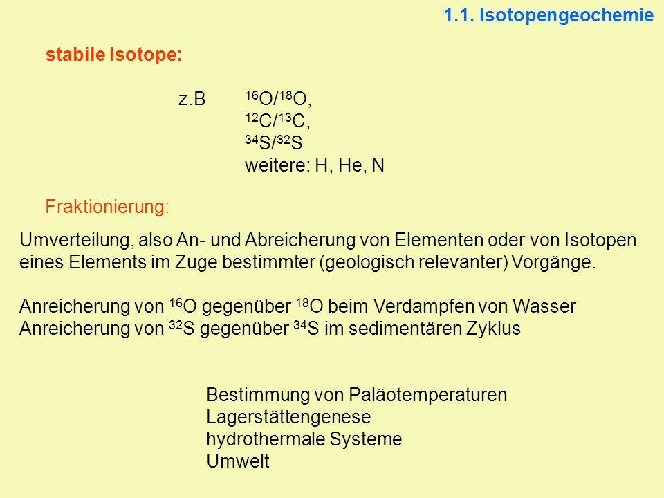 stabile Isotope: z.B 16 O/ 18 O, 12 C/ 13 C, 34 S/ 32 S weitere: H, He, N Fraktionierung: Umverteilung, also An- und Abreicherung von Elementen oder v
