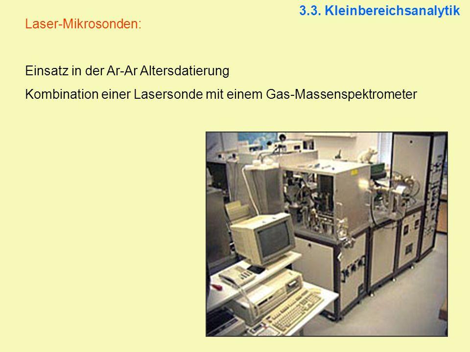 Laser-Mikrosonden: Einsatz in der Ar-Ar Altersdatierung Kombination einer Lasersonde mit einem Gas-Massenspektrometer 3.3. Kleinbereichsanalytik