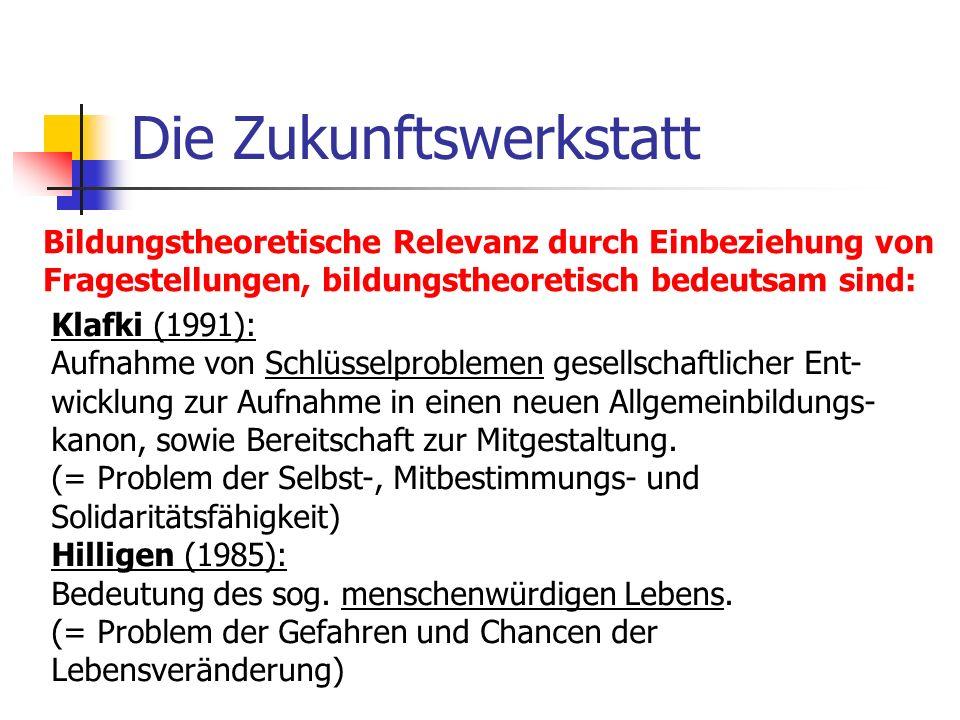 Die Zukunftswerkstatt Bildungstheoretische Relevanz durch Einbeziehung von Fragestellungen, bildungstheoretisch bedeutsam sind: Klafki (1991): Aufnahm