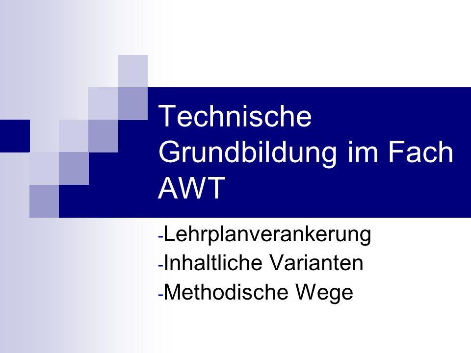 Technische Grundbildung im Fach AWT - Lehrplanverankerung - Inhaltliche Varianten - Methodische Wege