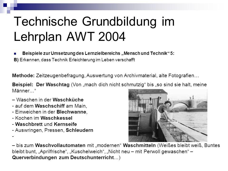 Technische Grundbildung im Lehrplan AWT 2004 Beispiele zur Umsetzung des Lernzielbereichs Mensch und Technik 5: B) Erkennen, dass Technik Erleichterun