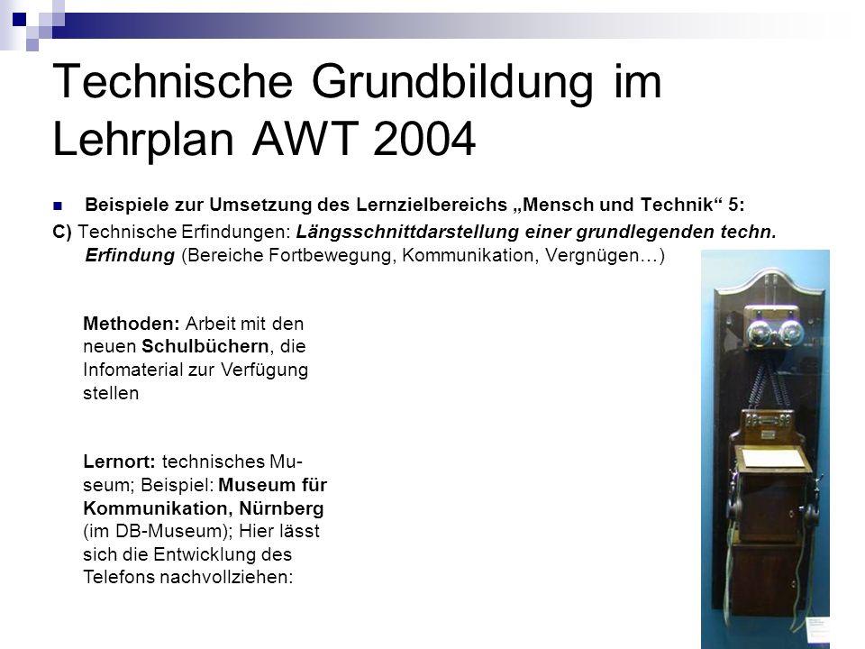 Technische Grundbildung im Lehrplan AWT 2004 Beispiele zur Umsetzung des Lernzielbereichs Mensch und Technik 5: C) Technische Erfindungen: Längsschnit