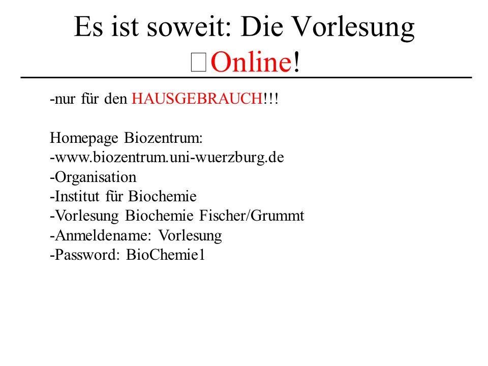 Es ist soweit: Die Vorlesung Online! -nur für den HAUSGEBRAUCH!!! Homepage Biozentrum: -www.biozentrum.uni-wuerzburg.de -Organisation -Institut für Bi