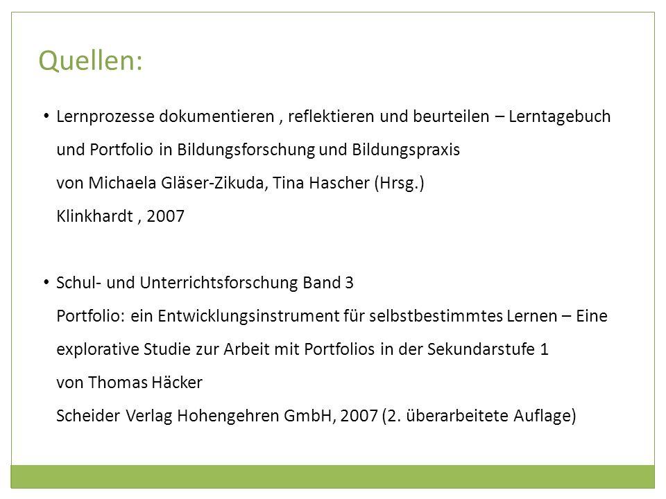 Quellen: Lernprozesse dokumentieren, reflektieren und beurteilen – Lerntagebuch und Portfolio in Bildungsforschung und Bildungspraxis von Michaela Glä