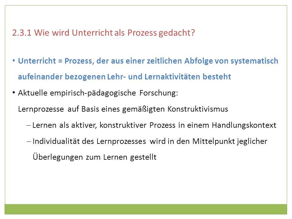 2.3.1 Wie wird Unterricht als Prozess gedacht? Unterricht = Prozess, der aus einer zeitlichen Abfolge von systematisch aufeinander bezogenen Lehr- und