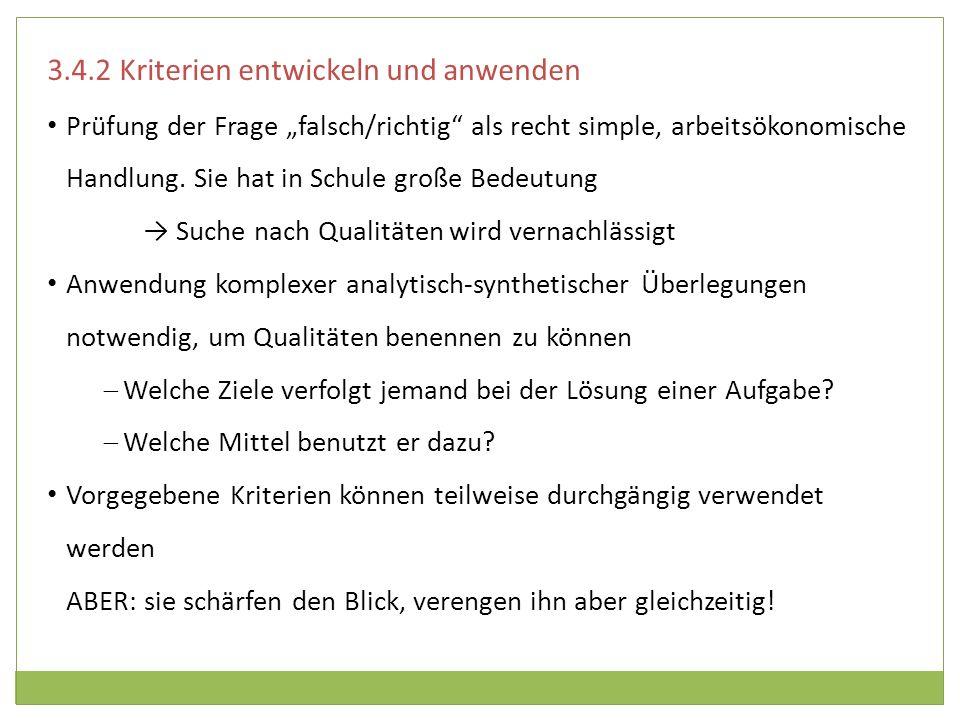 3.4.2 Kriterien entwickeln und anwenden Prüfung der Frage falsch/richtig als recht simple, arbeitsökonomische Handlung. Sie hat in Schule große Bedeut