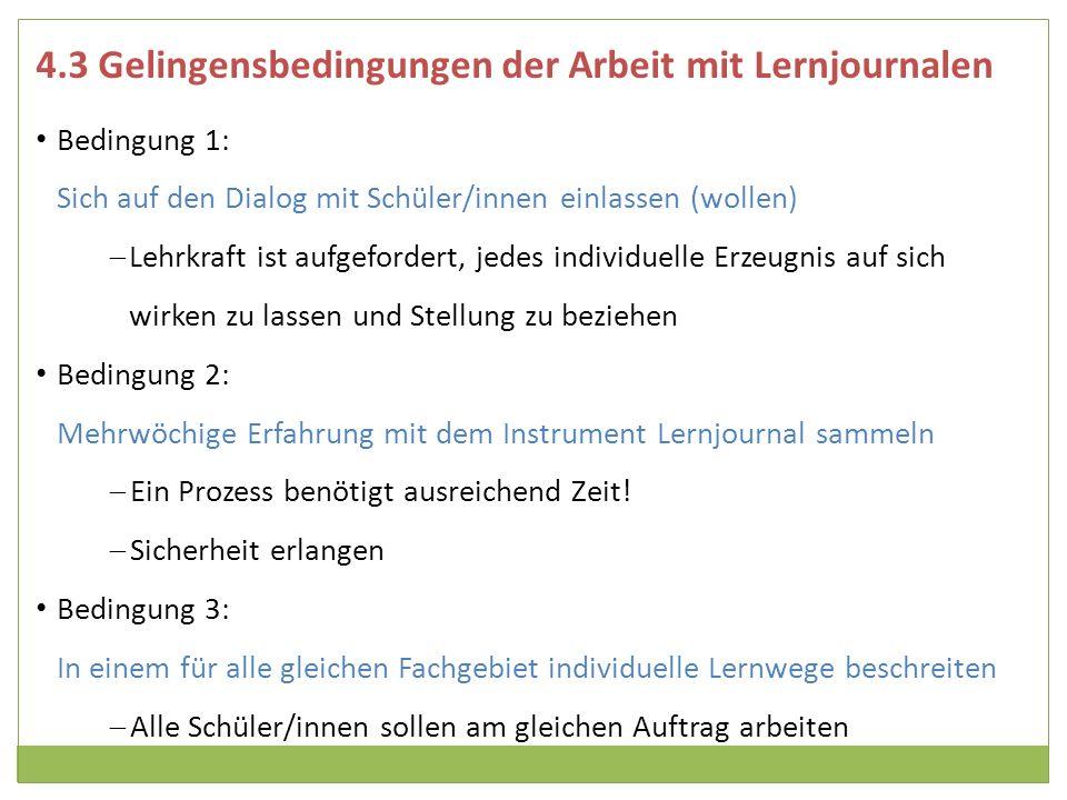 4.3 Gelingensbedingungen der Arbeit mit Lernjournalen Bedingung 1: Sich auf den Dialog mit Schüler/innen einlassen (wollen) Lehrkraft ist aufgefordert