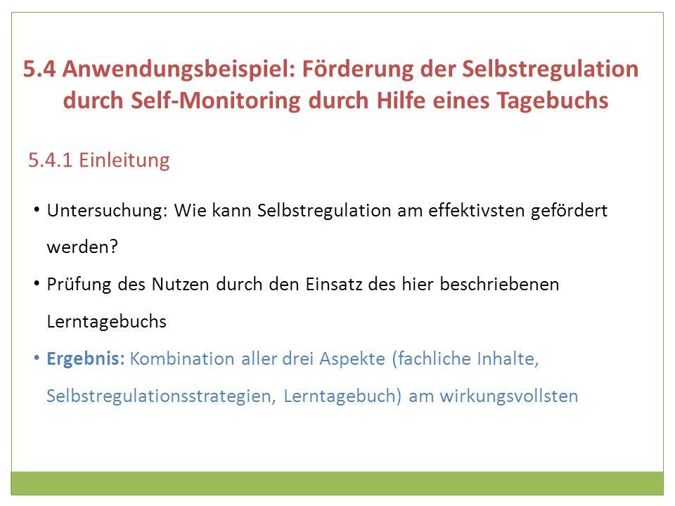 5.4 Anwendungsbeispiel: Förderung der Selbstregulation durch Self-Monitoring durch Hilfe eines Tagebuchs 5.4.1 Einleitung Untersuchung: Wie kann Selbs