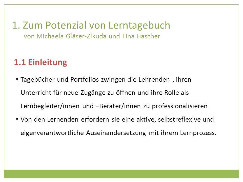 1. Zum Potenzial von Lerntagebuch von Michaela Gläser-Zikuda und Tina Hascher Tagebücher und Portfolios zwingen die Lehrenden, ihren Unterricht für ne