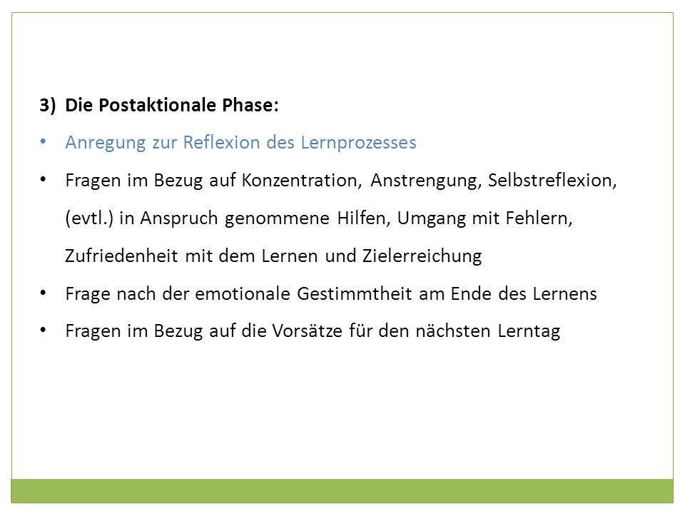 3)Die Postaktionale Phase: Anregung zur Reflexion des Lernprozesses Fragen im Bezug auf Konzentration, Anstrengung, Selbstreflexion, (evtl.) in Anspru