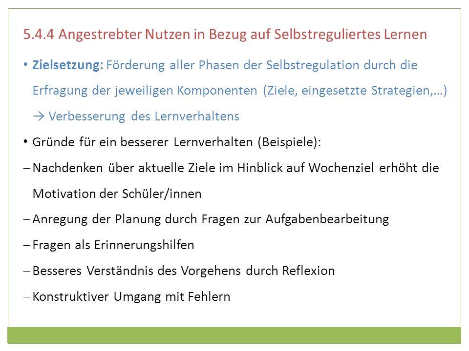 5.4.4 Angestrebter Nutzen in Bezug auf Selbstreguliertes Lernen Zielsetzung: Förderung aller Phasen der Selbstregulation durch die Erfragung der jewei