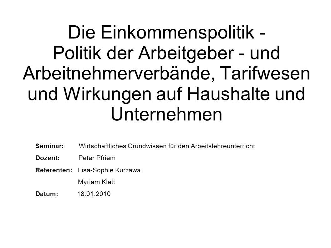 Die Einkommenspolitik - Politik der Arbeitgeber - und Arbeitnehmerverbände, Tarifwesen und Wirkungen auf Haushalte und Unternehmen Seminar: Wirtschaft