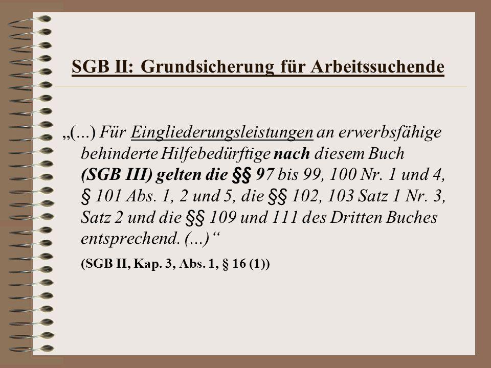 SGB II: Grundsicherung für Arbeitssuchende (...) Für Eingliederungsleistungen an erwerbsfähige behinderte Hilfebedürftige nach diesem Buch (SGB III) g