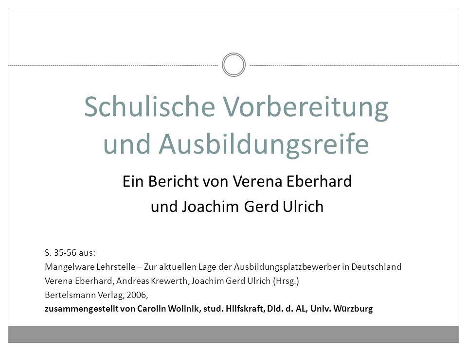 Schulische Vorbereitung und Ausbildungsreife Ein Bericht von Verena Eberhard und Joachim Gerd Ulrich S.
