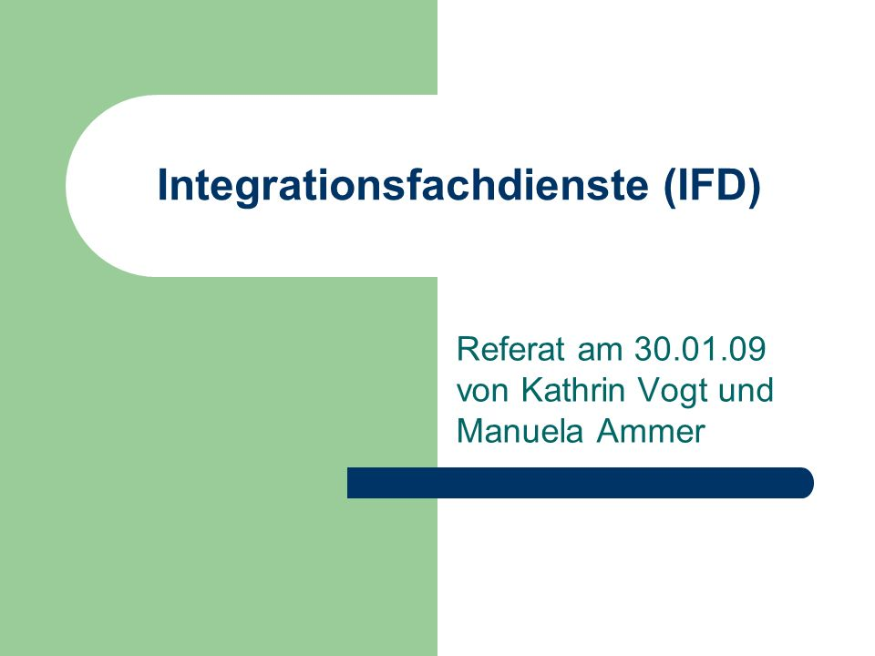 Integrationsfachdienste (IFD) Referat am 30.01.09 von Kathrin Vogt und Manuela Ammer