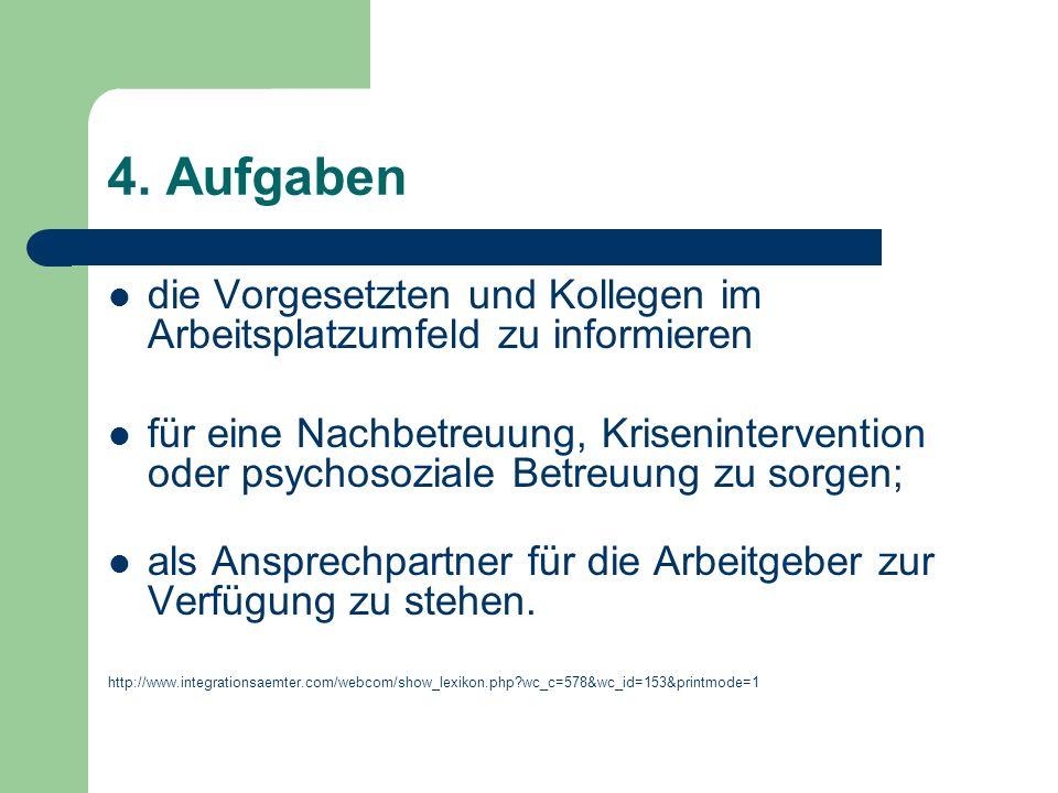4. Aufgaben die Vorgesetzten und Kollegen im Arbeitsplatzumfeld zu informieren für eine Nachbetreuung, Krisenintervention oder psychosoziale Betreuung