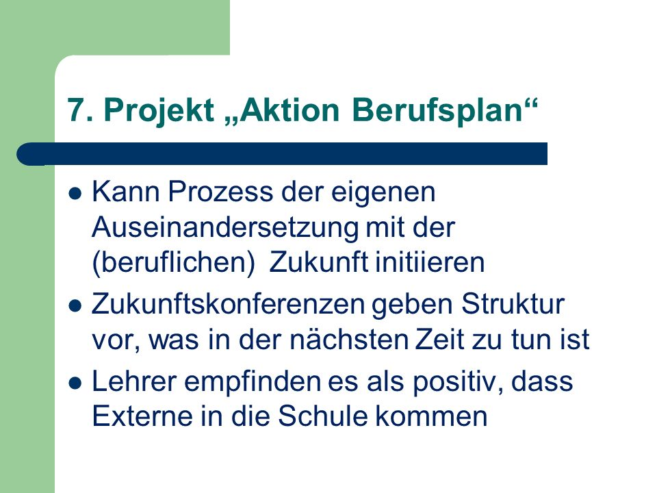7. Projekt Aktion Berufsplan Kann Prozess der eigenen Auseinandersetzung mit der (beruflichen) Zukunft initiieren Zukunftskonferenzen geben Struktur v