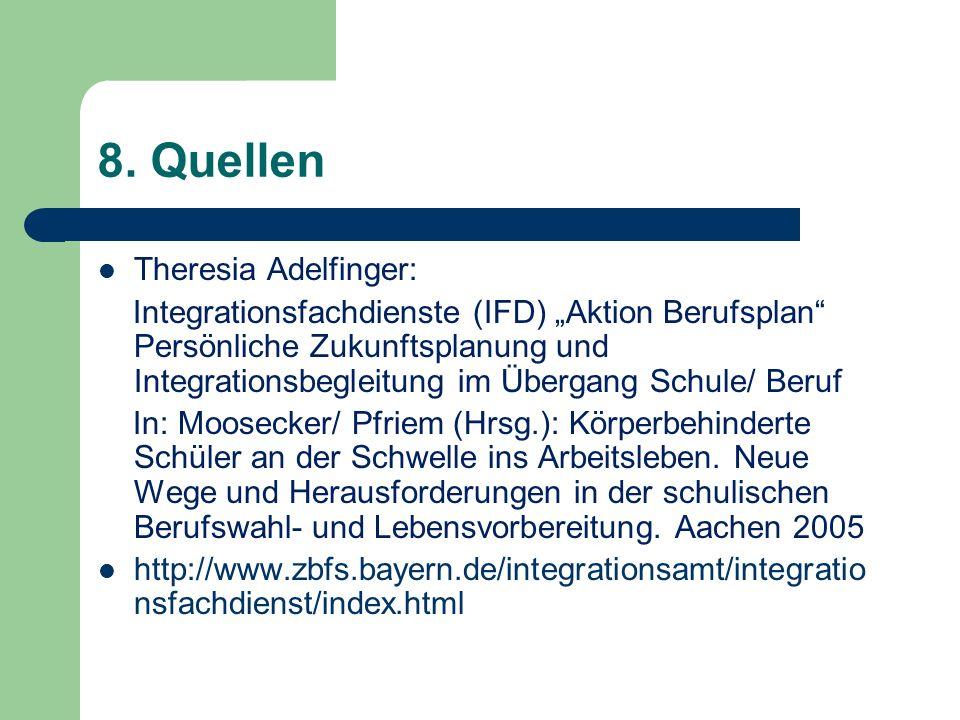 8. Quellen Theresia Adelfinger: Integrationsfachdienste (IFD) Aktion Berufsplan Persönliche Zukunftsplanung und Integrationsbegleitung im Übergang Sch