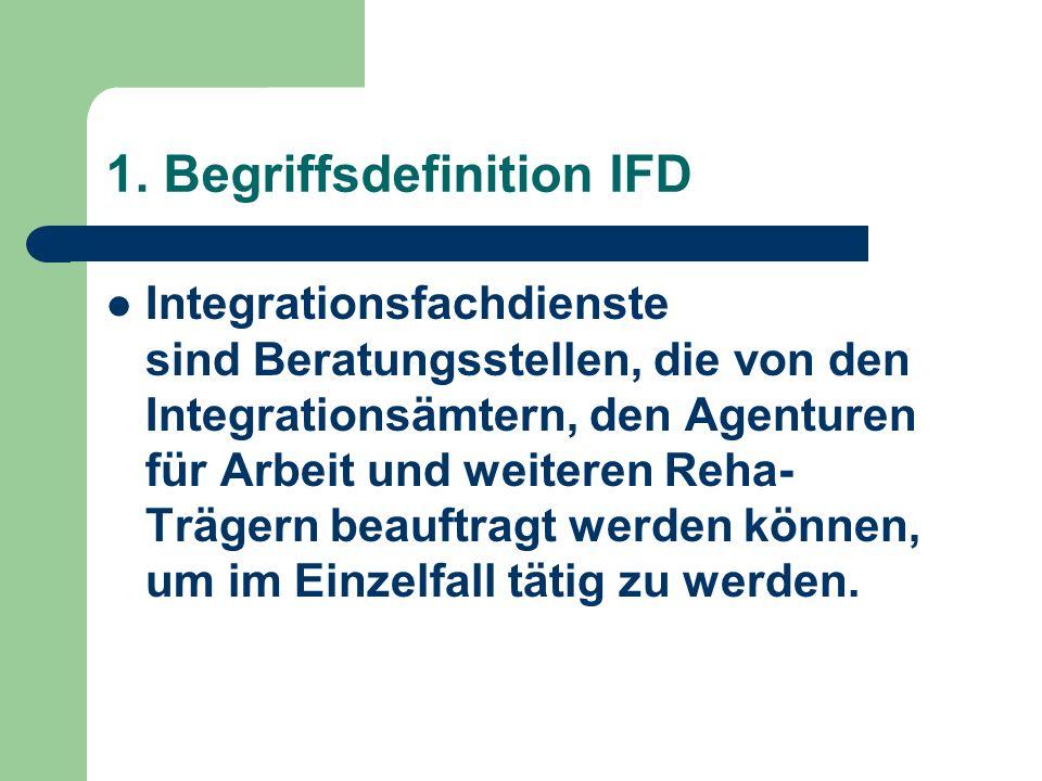 1. Begriffsdefinition IFD Integrationsfachdienste sind Beratungsstellen, die von den Integrationsämtern, den Agenturen für Arbeit und weiteren Reha- T
