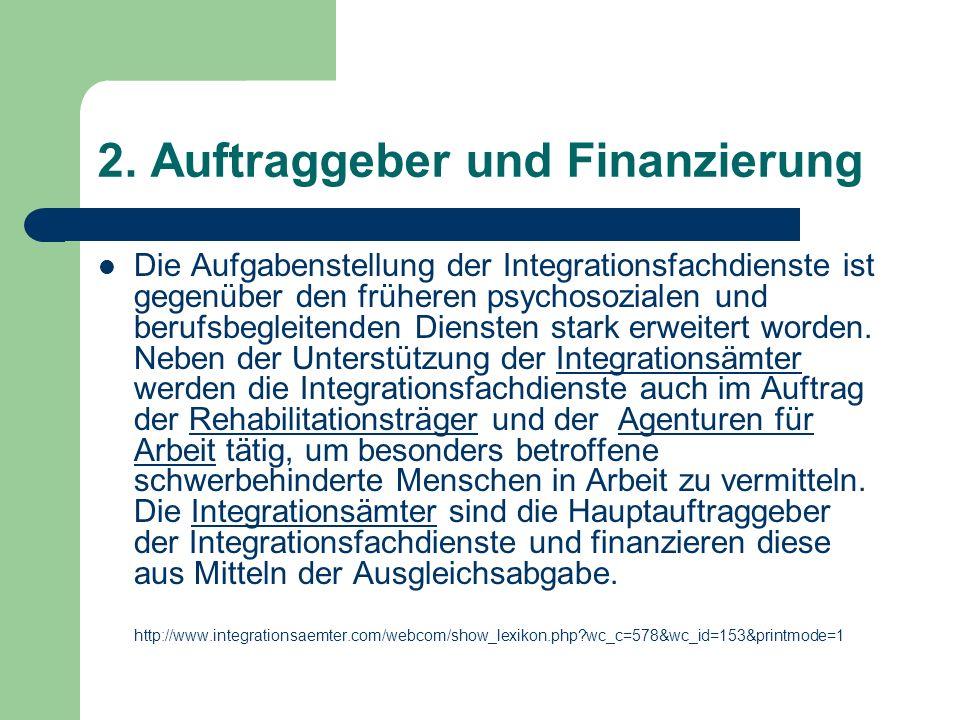 2. Auftraggeber und Finanzierung Die Aufgabenstellung der Integrationsfachdienste ist gegenüber den früheren psychosozialen und berufsbegleitenden Die