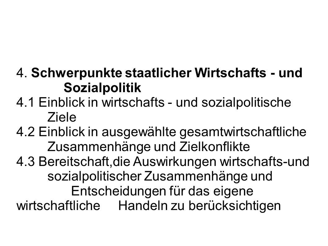4. Schwerpunkte staatlicher Wirtschafts - und Sozialpolitik 4.1 Einblick in wirtschafts - und sozialpolitische Ziele 4.2 Einblick in ausgewählte gesam