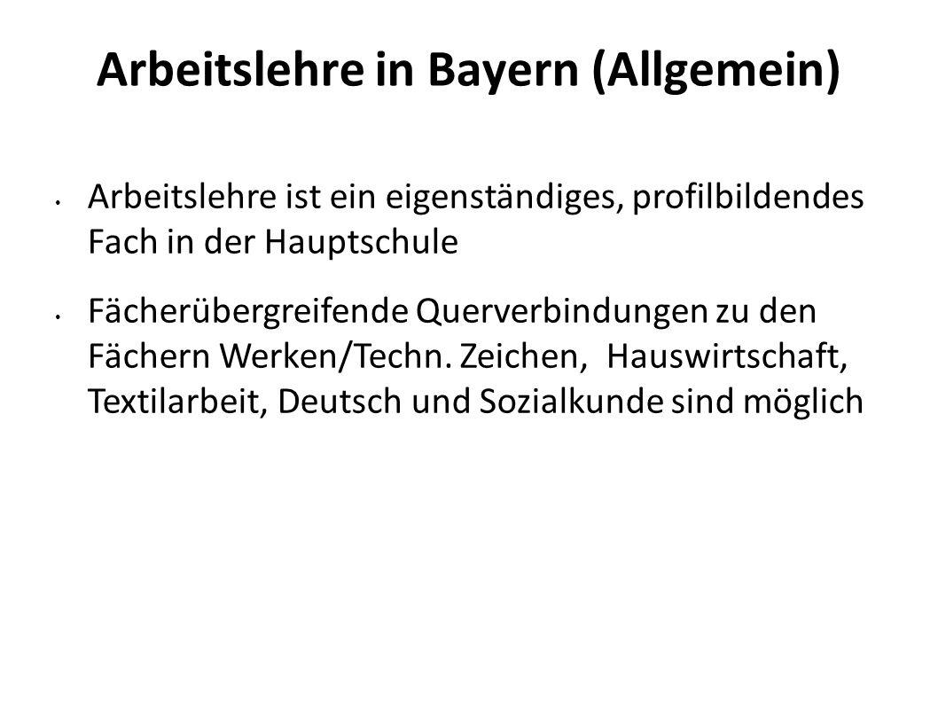 Arbeitslehre in Bayern (Allgemein) Arbeitslehre ist ein eigenständiges, profilbildendes Fach in der Hauptschule Fächerübergreifende Querverbindungen z