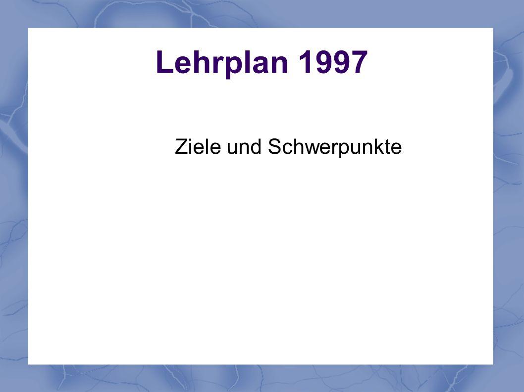 Lehrplan 1997 Ziele und Schwerpunkte