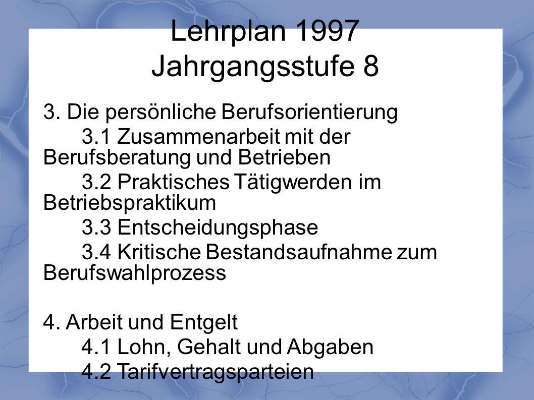 Lehrplan 1997 Jahrgangsstufe 8 3. Die persönliche Berufsorientierung 3.1 Zusammenarbeit mit der Berufsberatung und Betrieben 3.2 Praktisches Tätigwerd