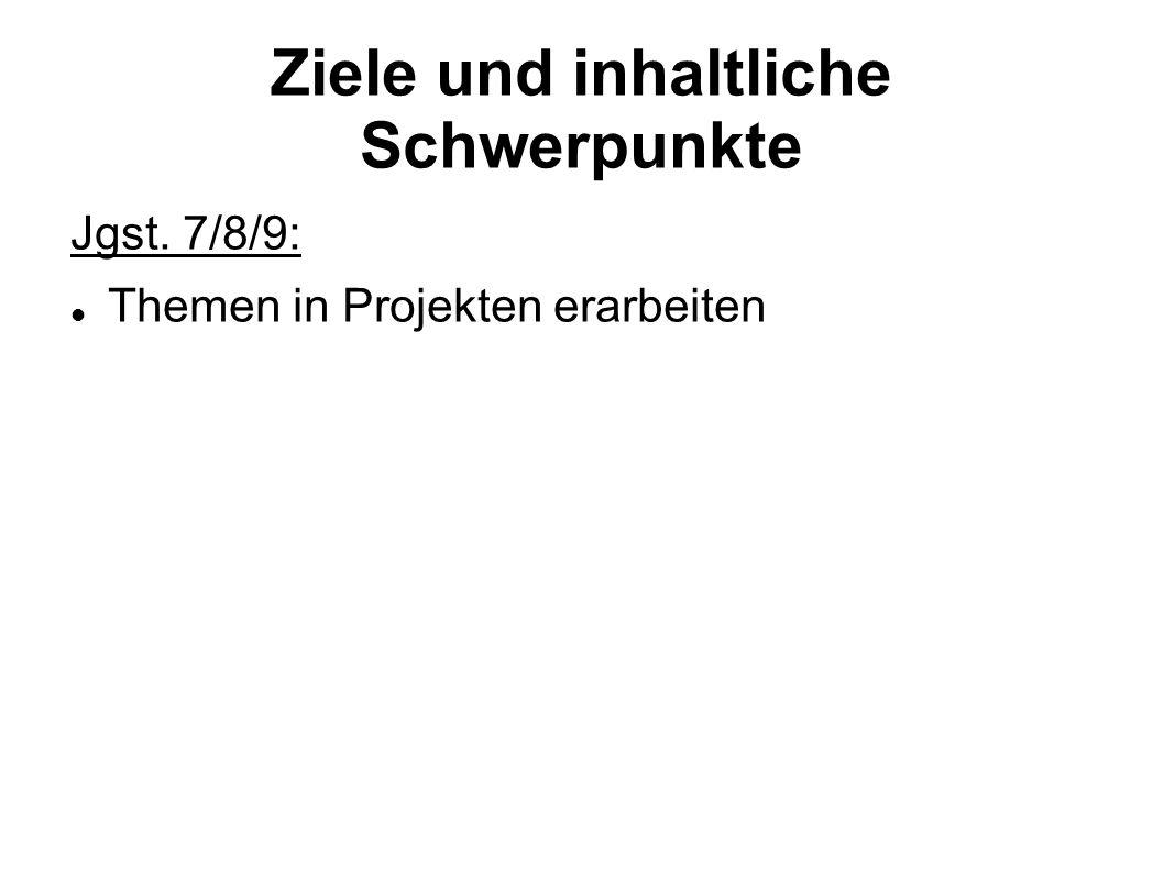 Ziele und inhaltliche Schwerpunkte Jgst. 7/8/9: Themen in Projekten erarbeiten