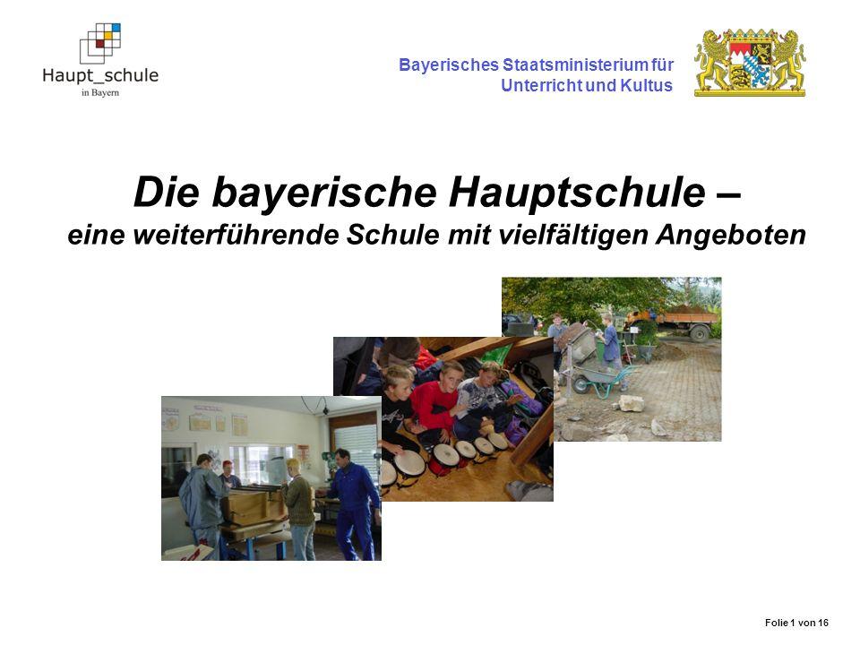 Die bayerische Hauptschule – eine weiterführende Schule mit vielfältigen Angeboten Bayerisches Staatsministerium für Unterricht und Kultus Folie 1 von