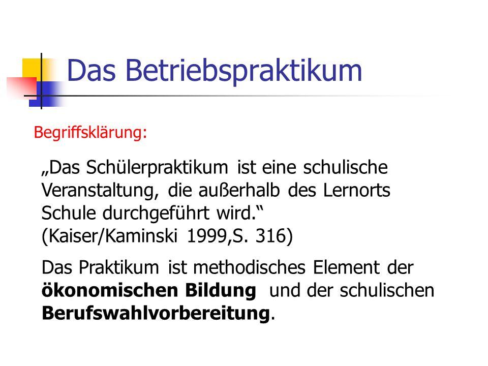 Begriffsklärung: Das Schülerpraktikum ist eine schulische Veranstaltung, die außerhalb des Lernorts Schule durchgeführt wird. (Kaiser/Kaminski 1999,S.
