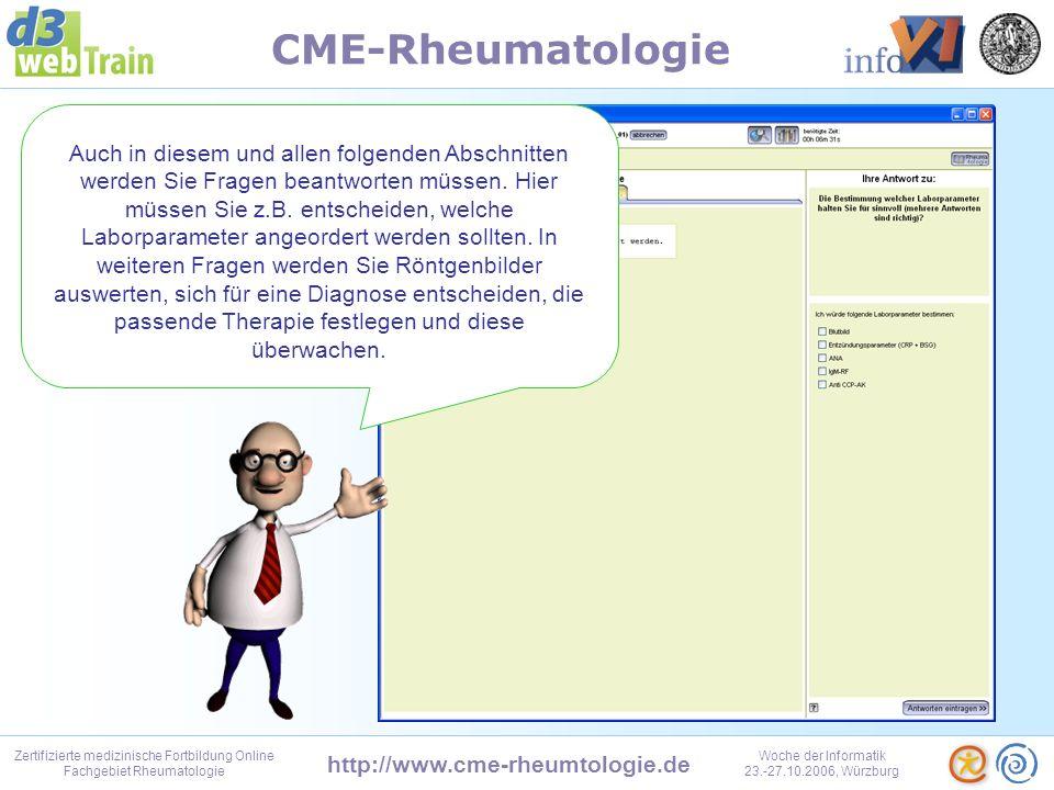 http://www.cme-rheumtologie.de Zertifizierte medizinische Fortbildung Online Fachgebiet Rheumatologie Woche der Informatik 23.-27.10.2006, Würzburg CME-Rheumatologie Wenn Sie dann die Frage beantwortet haben, können Sie sich gleich meine Auswertung dazu anzeigen lassen.