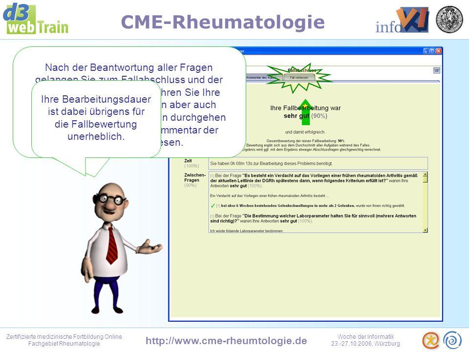 http://www.cme-rheumtologie.de Zertifizierte medizinische Fortbildung Online Fachgebiet Rheumatologie Woche der Informatik 23.-27.10.2006, Würzburg CME-Rheumatologie Auch in diesem und allen folgenden Abschnitten werden Sie Fragen beantworten müssen.