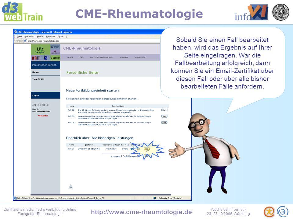 http://www.cme-rheumtologie.de Zertifizierte medizinische Fortbildung Online Fachgebiet Rheumatologie Woche der Informatik 23.-27.10.2006, Würzburg CME-Rheumatologie Damit wird d3web.Train beendet, das Fenster schließt automatisch.