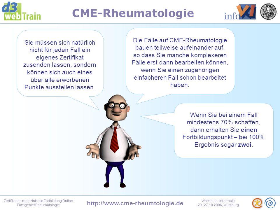 http://www.cme-rheumtologie.de Zertifizierte medizinische Fortbildung Online Fachgebiet Rheumatologie Woche der Informatik 23.-27.10.2006, Würzburg CME-Rheumatologie Die Zertifikatsanforderung wird durchgeführt und Sie gelangen automatisch wieder auf Ihre Persönliche Seite.