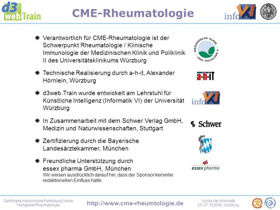 http://www.cme-rheumtologie.de Zertifizierte medizinische Fortbildung Online Fachgebiet Rheumatologie Woche der Informatik 23.-27.10.2006, Würzburg CME-Rheumatologie Und damit bin ich schon am Ende meiner kleinen Vorführung.