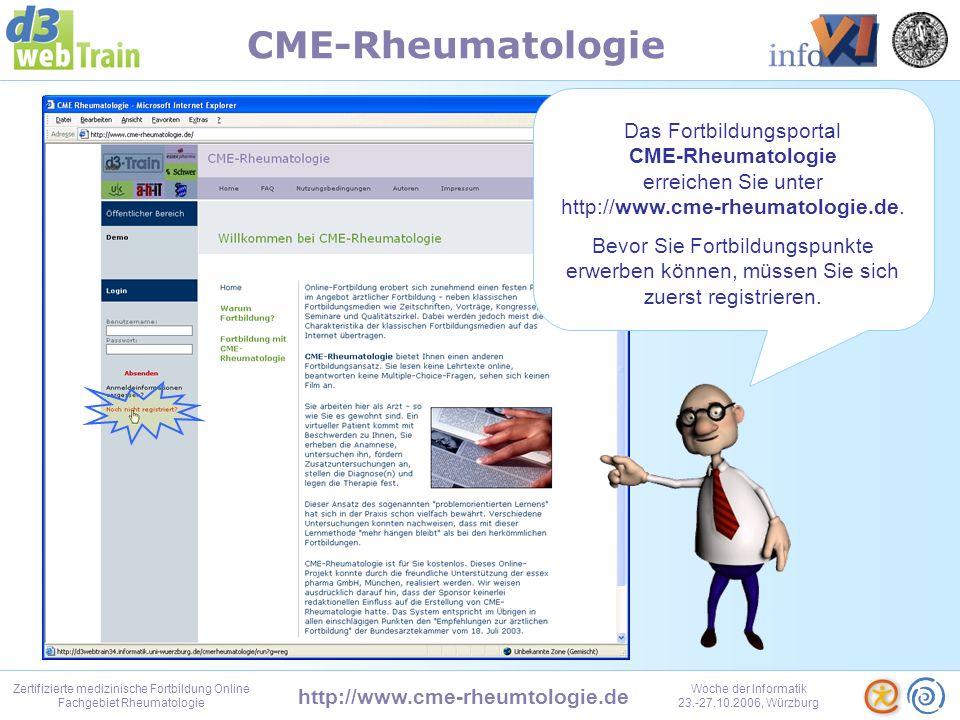 http://www.cme-rheumtologie.de Zertifizierte medizinische Fortbildung Online Fachgebiet Rheumatologie Woche der Informatik 23.-27.10.2006, Würzburg CME-Rheumatologie Hallo und Herzlich Willkommen zu einer kurzen Vorführung.