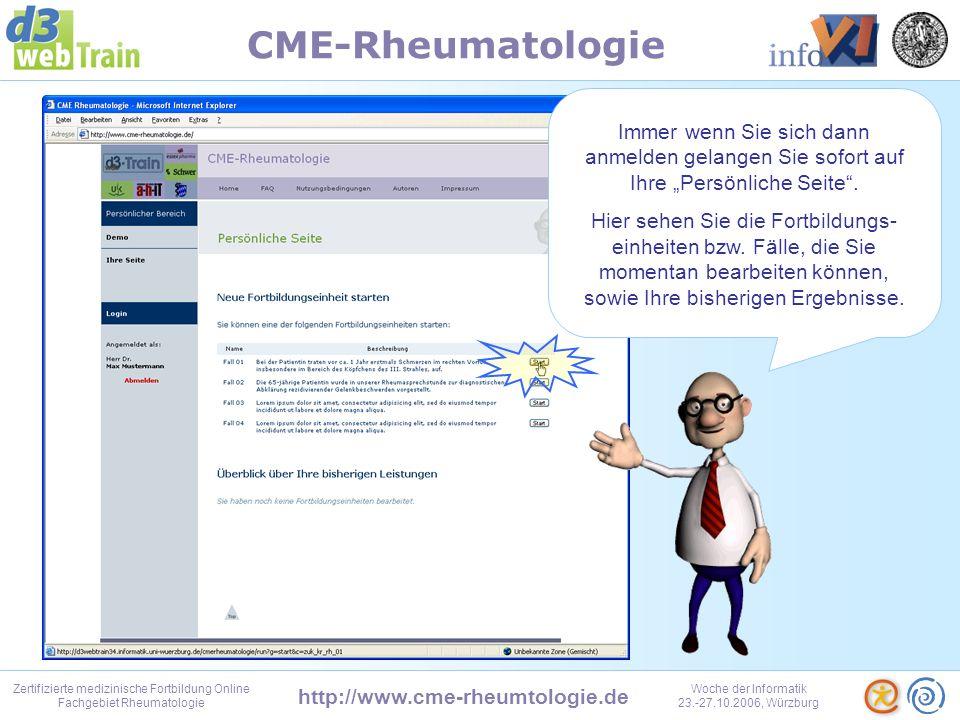 http://www.cme-rheumtologie.de Zertifizierte medizinische Fortbildung Online Fachgebiet Rheumatologie Woche der Informatik 23.-27.10.2006, Würzburg CME-Rheumatologie Das Fortbildungsportal CME-Rheumatologie erreichen Sie unter http://www.cme-rheumatologie.de.