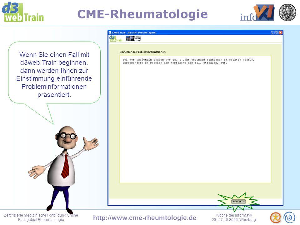 http://www.cme-rheumtologie.de Zertifizierte medizinische Fortbildung Online Fachgebiet Rheumatologie Woche der Informatik 23.-27.10.2006, Würzburg CME-Rheumatologie Immer wenn Sie sich dann anmelden gelangen Sie sofort auf Ihre Persönliche Seite.