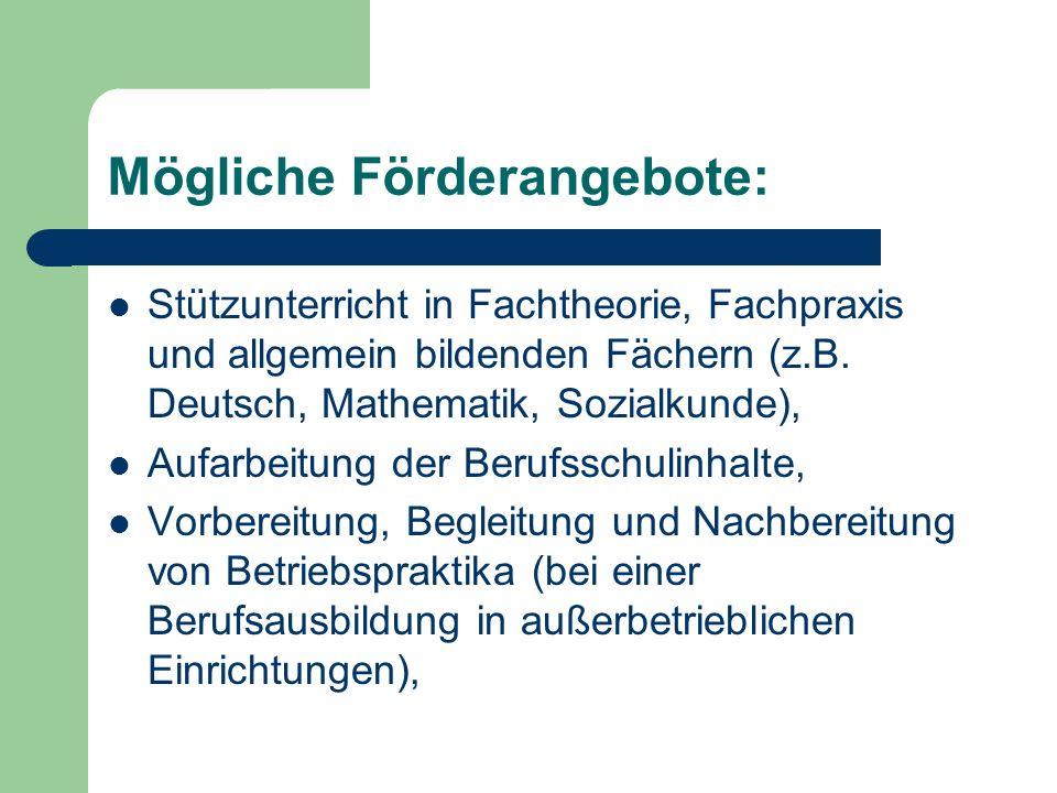 Mögliche Förderangebote: Stützunterricht in Fachtheorie, Fachpraxis und allgemein bildenden Fächern (z.B. Deutsch, Mathematik, Sozialkunde), Aufarbeit