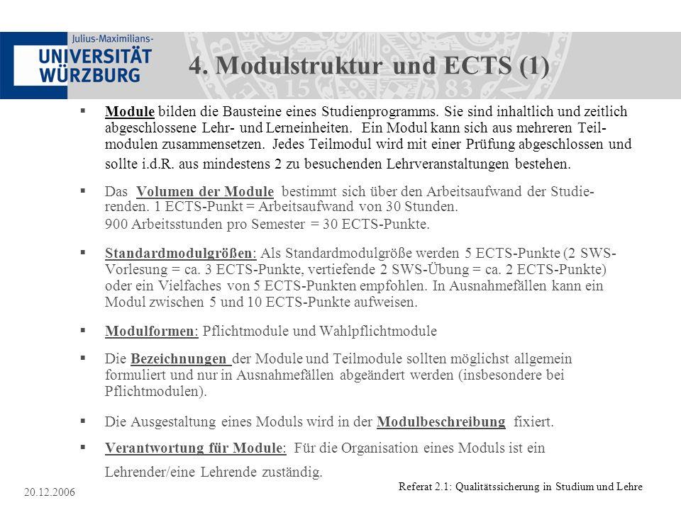 Referat 2.1: Qualitätssicherung in Studium und Lehre 20.12.2006 4. Modulstruktur und ECTS (1) Module bilden die Bausteine eines Studienprogramms. Sie