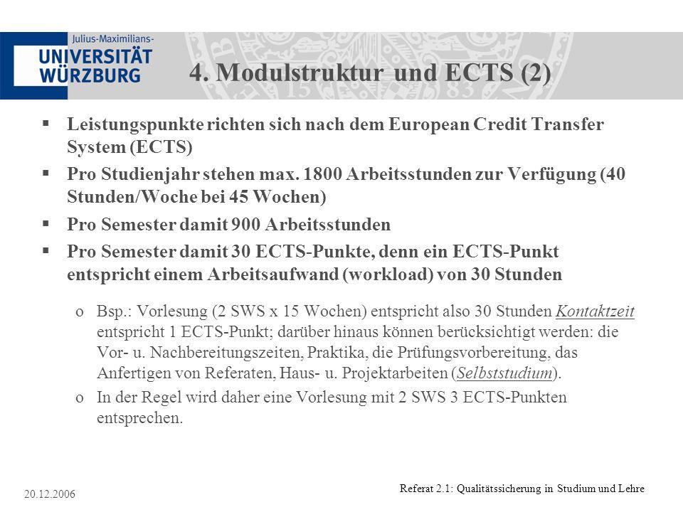 Referat 2.1: Qualitätssicherung in Studium und Lehre 20.12.2006 4. Modulstruktur und ECTS (2) Leistungspunkte richten sich nach dem European Credit Tr
