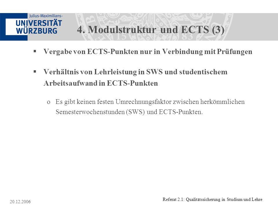 Referat 2.1: Qualitätssicherung in Studium und Lehre 20.12.2006 4. Modulstruktur und ECTS (3) Vergabe von ECTS-Punkten nur in Verbindung mit Prüfungen