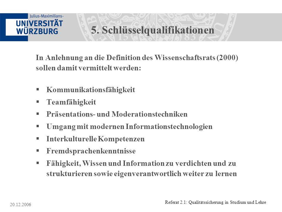 Referat 2.1: Qualitätssicherung in Studium und Lehre 20.12.2006 5. Schlüsselqualifikationen In Anlehnung an die Definition des Wissenschaftsrats (2000