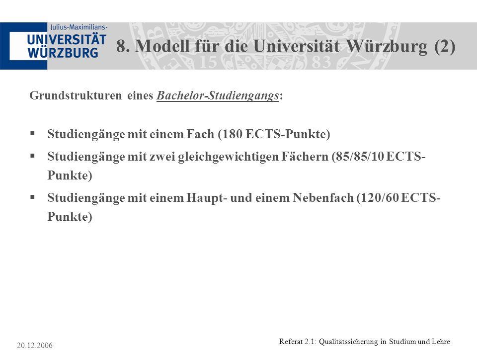 Referat 2.1: Qualitätssicherung in Studium und Lehre 20.12.2006 8. Modell für die Universität Würzburg (2) Grundstrukturen eines Bachelor-Studiengangs