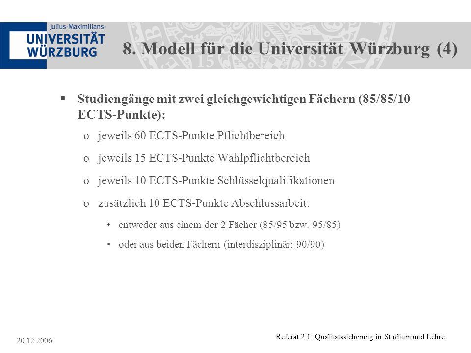 Referat 2.1: Qualitätssicherung in Studium und Lehre 20.12.2006 8. Modell für die Universität Würzburg (4) Studiengänge mit zwei gleichgewichtigen Fäc