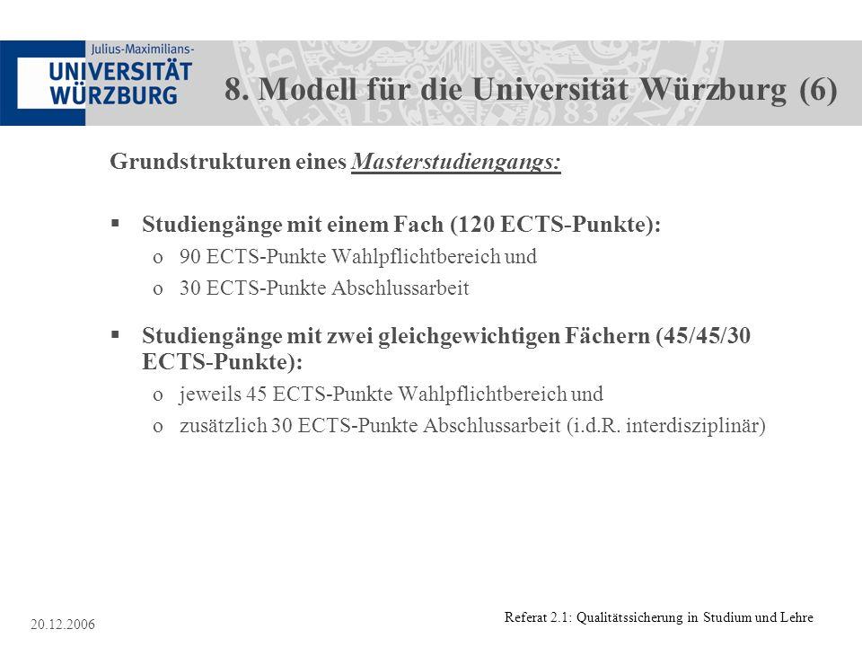 Referat 2.1: Qualitätssicherung in Studium und Lehre 20.12.2006 8. Modell für die Universität Würzburg (6) Grundstrukturen eines Masterstudiengangs: S