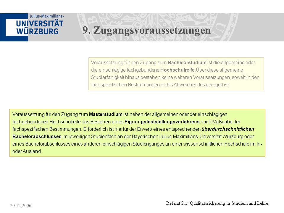 Referat 2.1: Qualitätssicherung in Studium und Lehre 20.12.2006 Voraussetzung für den Zugang zum Bachelorstudium ist die allgemeine oder die einschläg