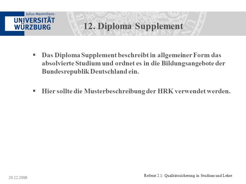 Referat 2.1: Qualitätssicherung in Studium und Lehre 20.12.2006 12. Diploma Supplement Das Diploma Supplement beschreibt in allgemeiner Form das absol
